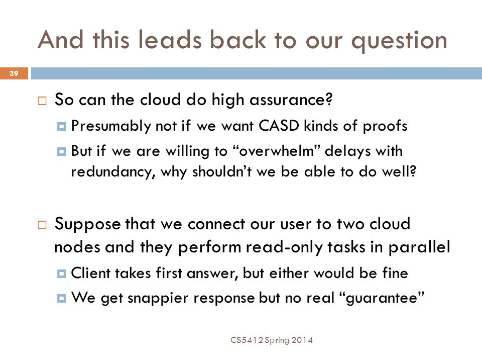 And this leads back to our question 39  So can the cloud do high assurance?  Presumably not if we want CASD kinds of proofs  But if we are willing