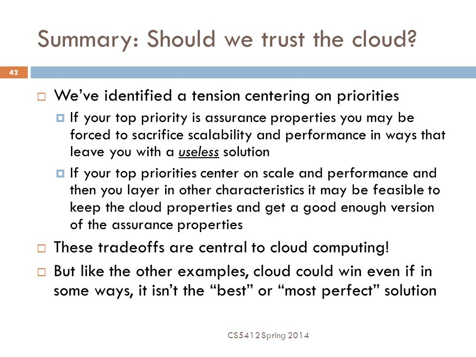 Summary: Should we trust the cloud? 42  We've identified a tension centering on priorities  If your top priority is assurance properties you may be
