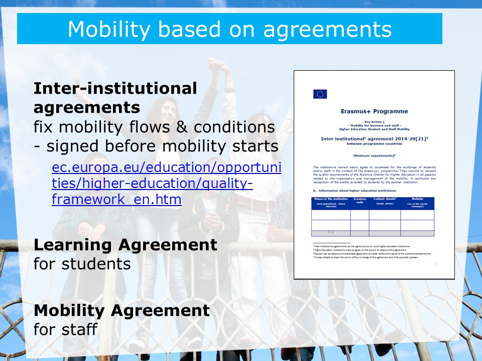 Inter-institutional agreements fix mobility flows & conditions - signed before mobility starts ec.europa.eu/education/opportuni ties/higher-education/