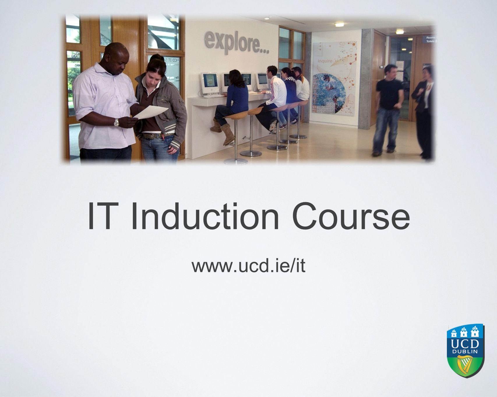 IT Induction Course www.ucd.ie/it