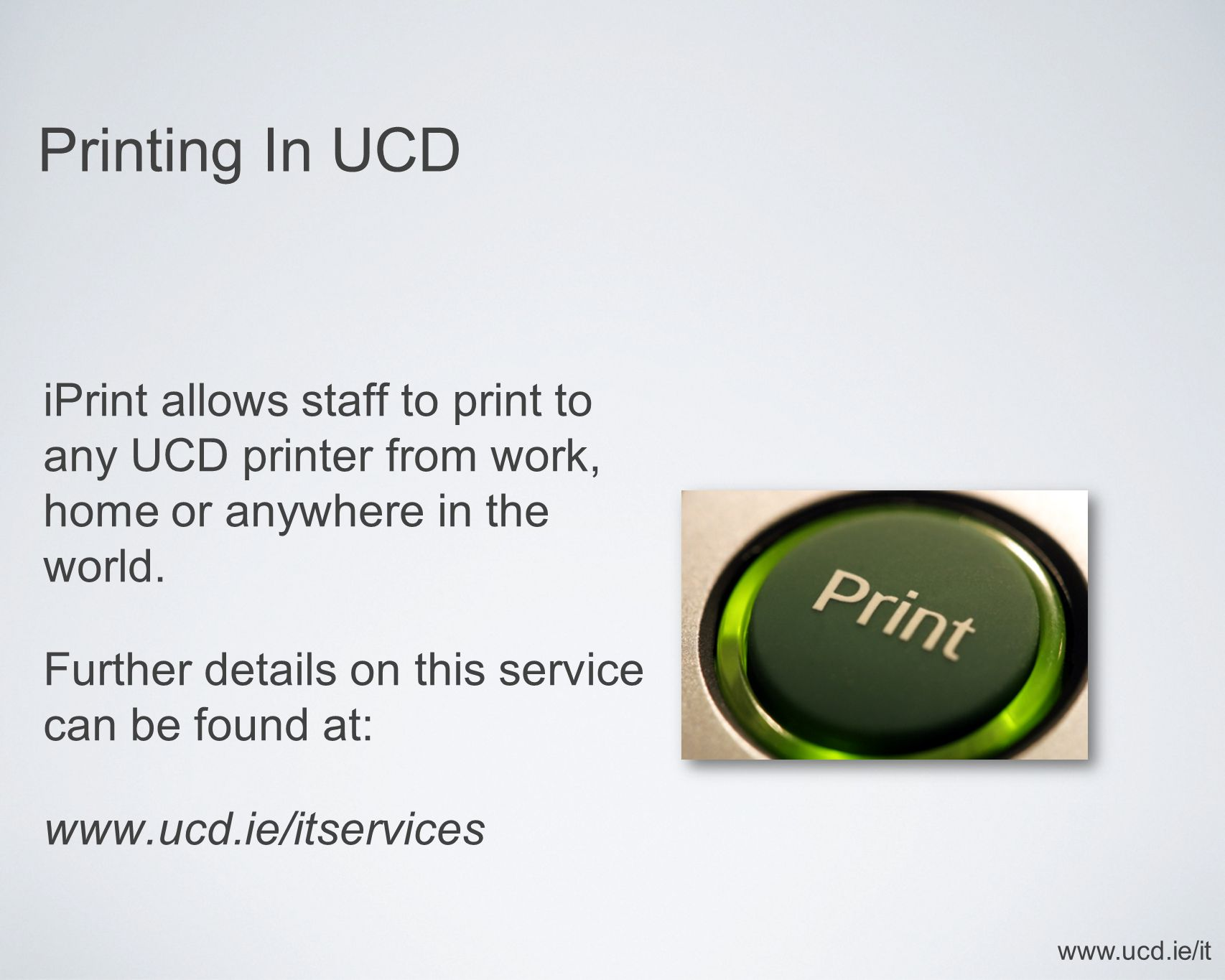 Printing In UCD iPrint allows staff to print to any UCD printer from work, home or anywhere in the world.