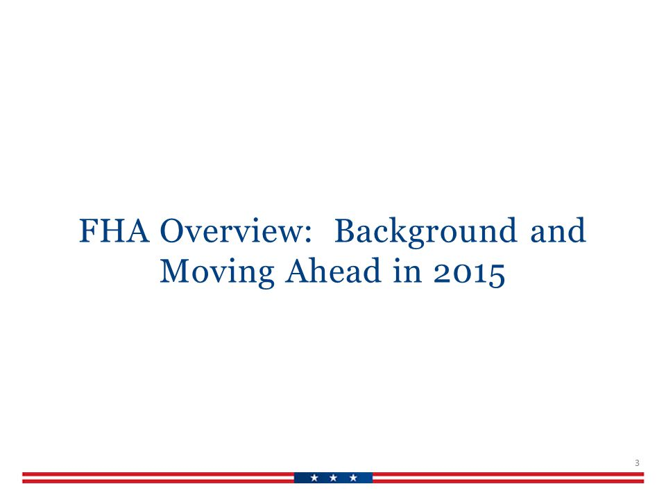 FHA Overview: Background and Moving Ahead in