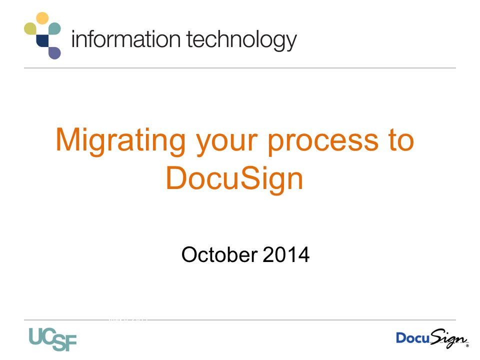 Migrating your process to DocuSign October 2014 Jill Cozen-Harel DocuSign Introduction UCCSC July 8, 2014