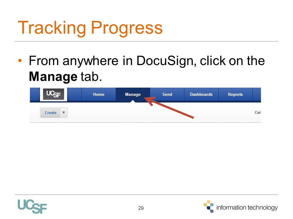 Tracking Progress From anywhere in DocuSign, click on the Manage tab. 29
