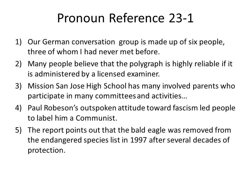 Pronoun Reference 23-1 1)Our German conversation group is made up of six people, three of whom I had never met before.