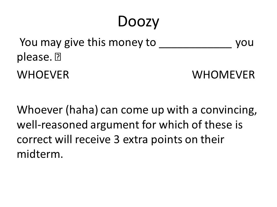 Doozy You may give this money to ____________ you please.