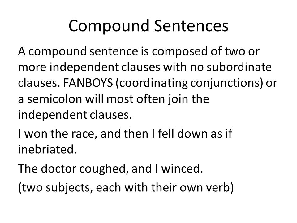 Compound Sentences A compound sentence is composed of two or more independent clauses with no subordinate clauses.