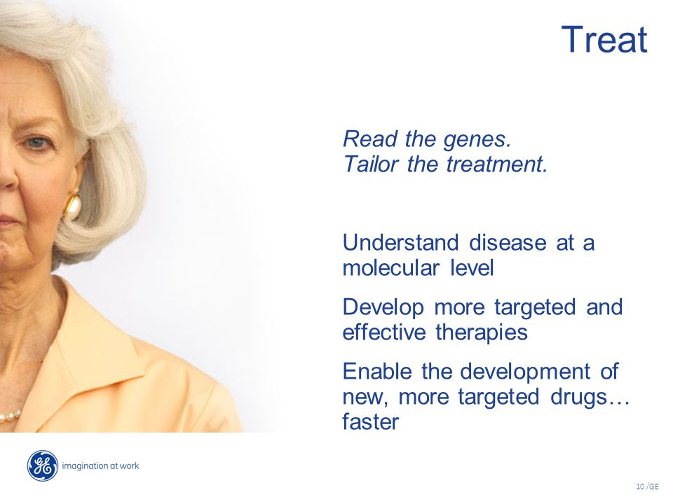 10 /GE Treat Read the genes.Tailor the treatment.