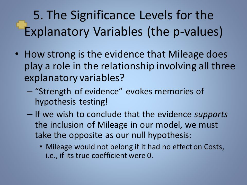 The Significance Levels for the Explanatory Variables (the p-values) Null hypothesis: The true coefficient of Mileage is 0. – Our estimate is 29.65.