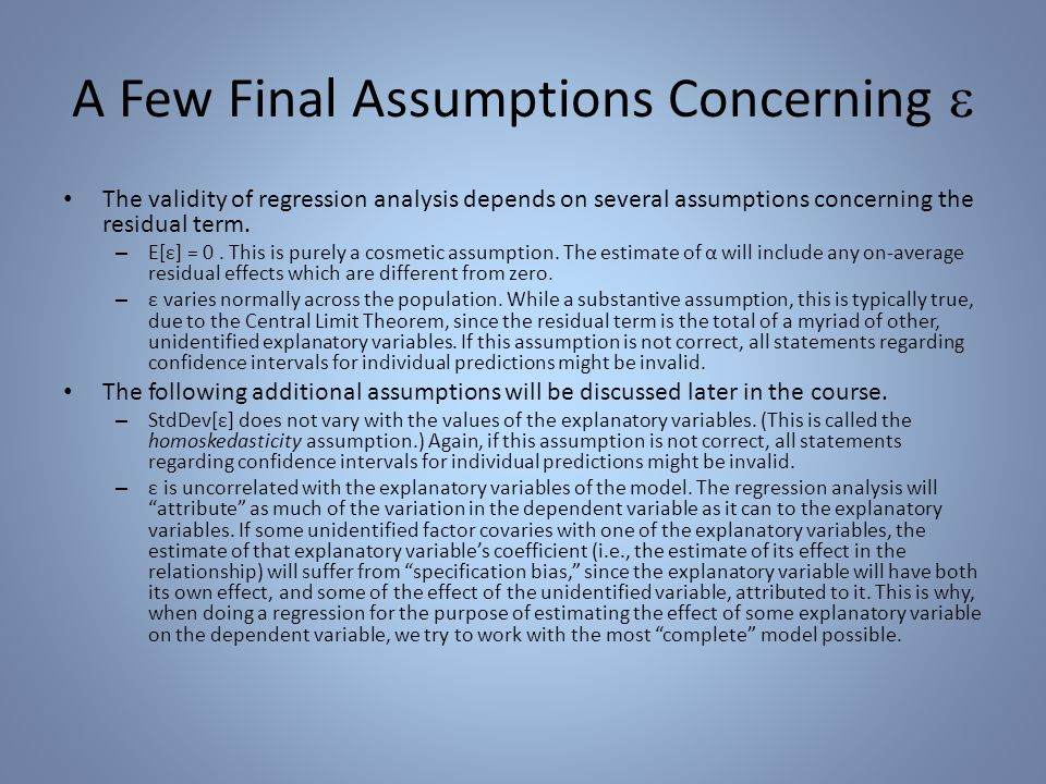 A Few Final Assumptions Concerning  The validity of regression analysis depends on several assumptions concerning the residual term.