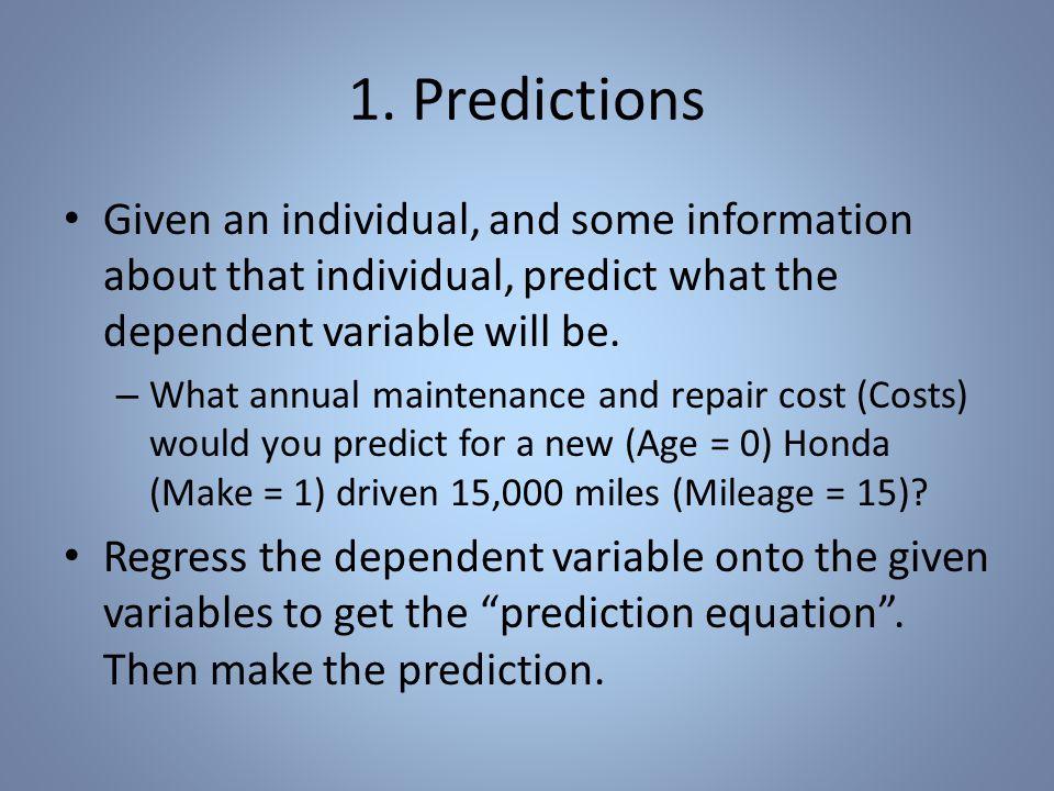 Predictions The prediction equation: Costs pred = 107.34 + 29.65 · Mileage + 73.96 · Age + 47.43 · Make ( + 0 )