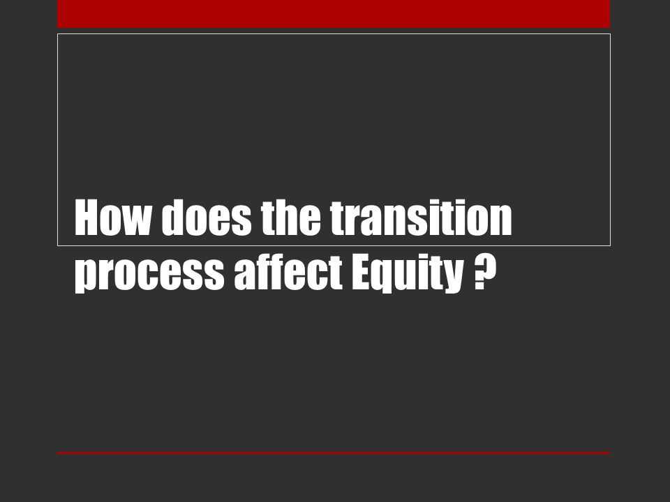 How does the transition process affect Equity
