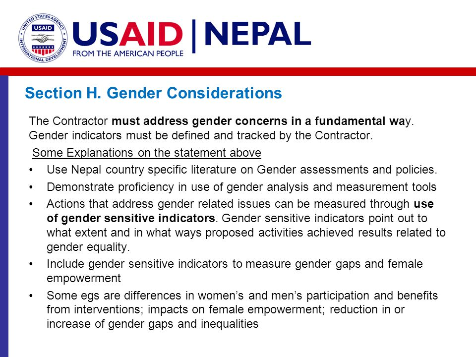 Section H. Gender Considerations The Contractor must address gender concerns in a fundamental way. Gender indicators must be defined and tracked by th