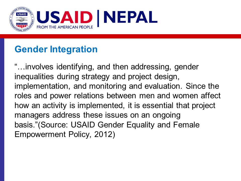 "Gender Integration ""…involves identifying, and then addressing, gender inequalities during strategy and project design, implementation, and monitoring"