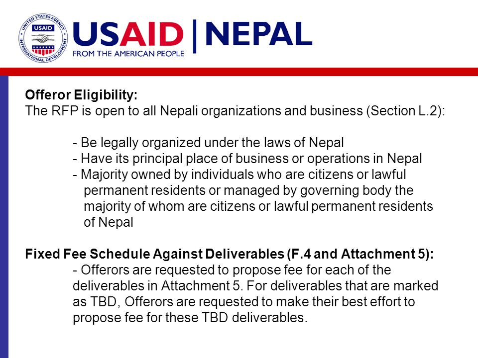 Offeror Eligibility: The RFP is open to all Nepali organizations and business (Section L.2): - Be legally organized under the laws of Nepal - Have its