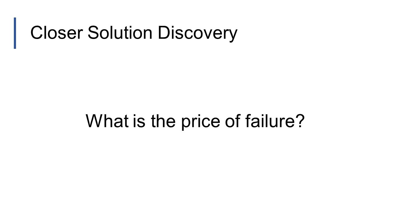 Closer Solution Discovery What is the price of failure