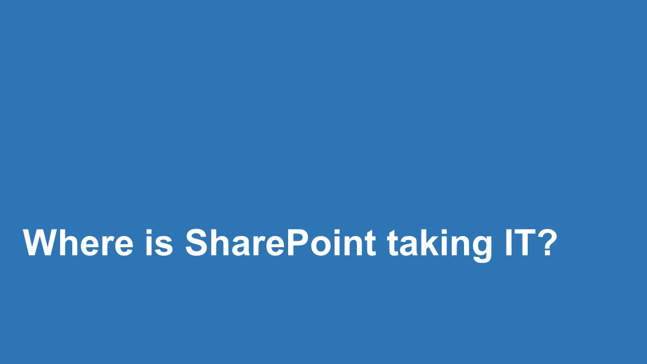 Where is SharePoint taking IT