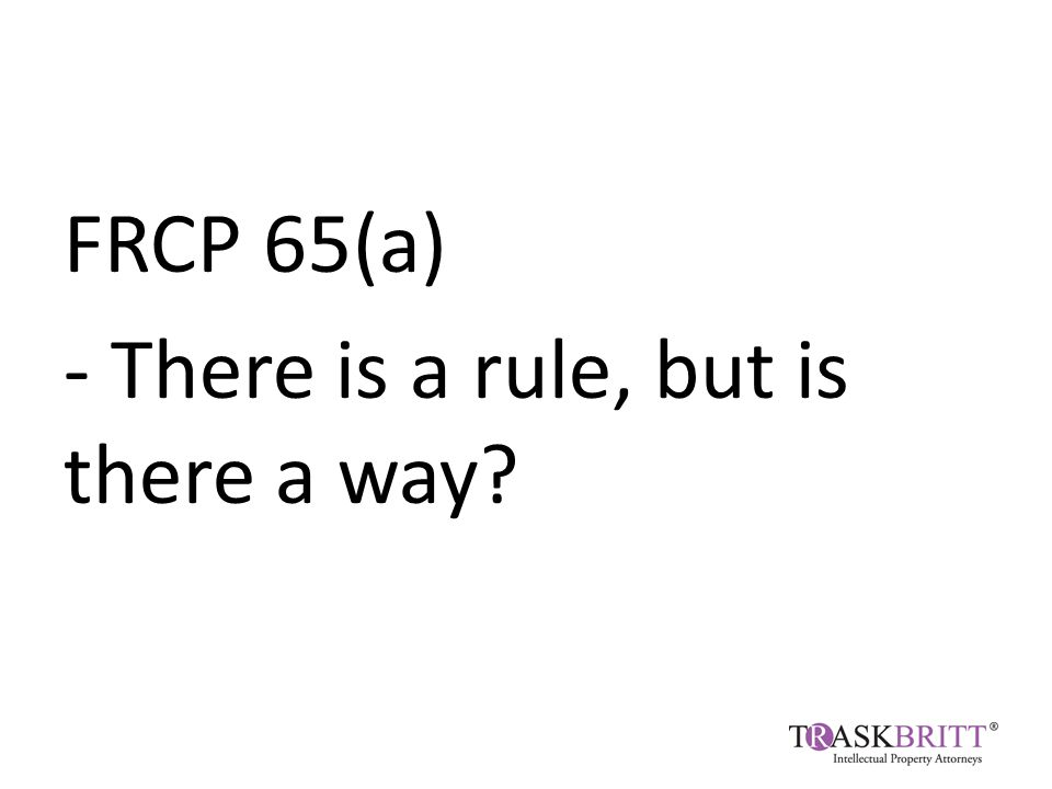 FRCP 65(a) - There is a rule, but is there a way