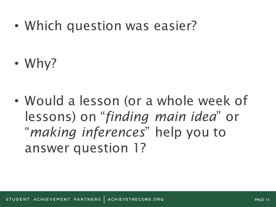"""PAGE 11 Which question was easier? Why? Would a lesson (or a whole week of lessons) on """"finding main idea"""" or """"making inferences"""" help you to answer q"""