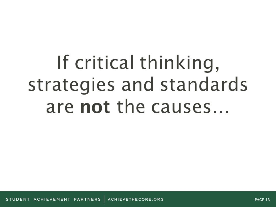 PAGE 13 If critical thinking, strategies and standards are not the causes…