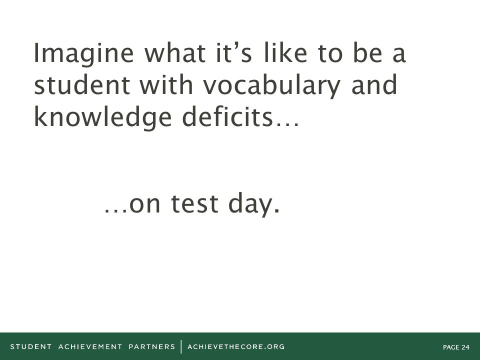 PAGE 24 Imagine what it's like to be a student with vocabulary and knowledge deficits… …on test day.
