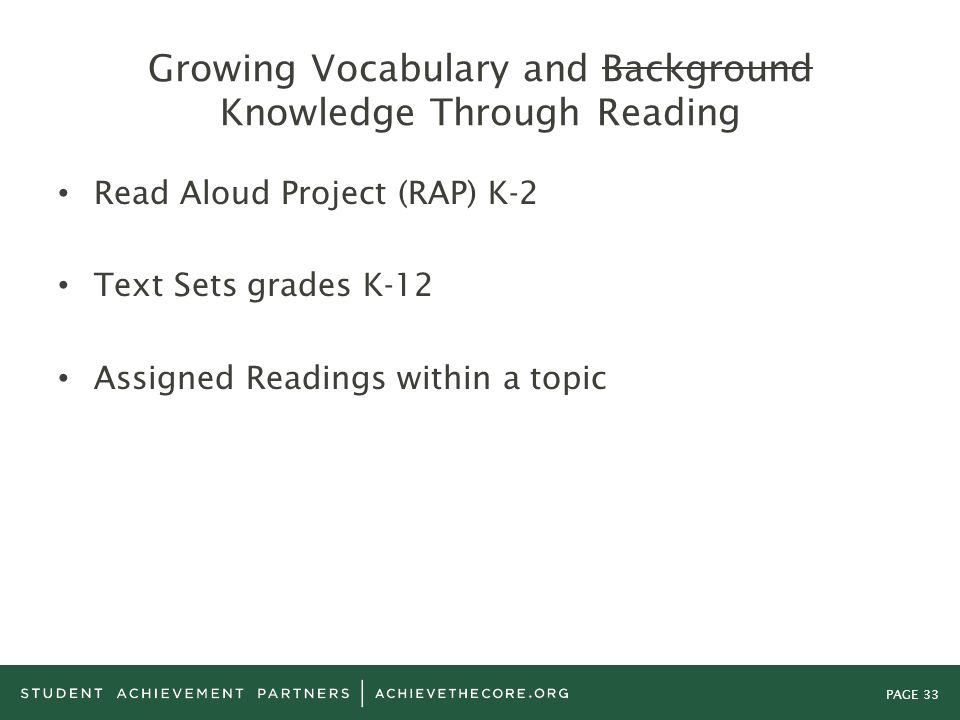 PAGE 33 Growing Vocabulary and Background Knowledge Through Reading Read Aloud Project (RAP) K-2 Text Sets grades K-12 Assigned Readings within a topi