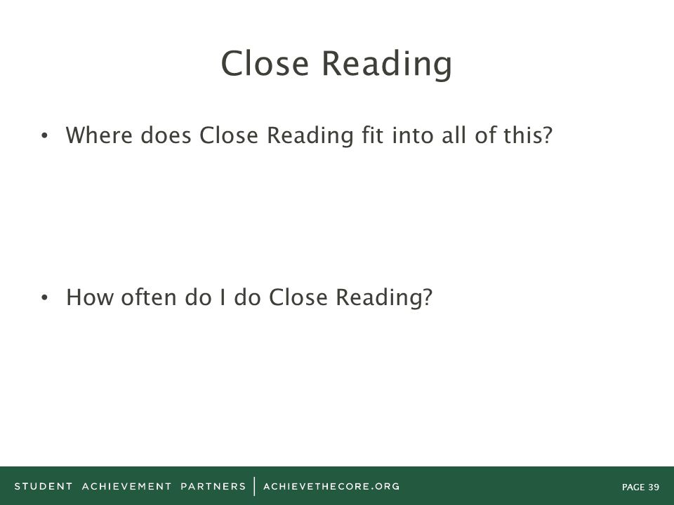 PAGE 39 Close Reading Where does Close Reading fit into all of this? How often do I do Close Reading?