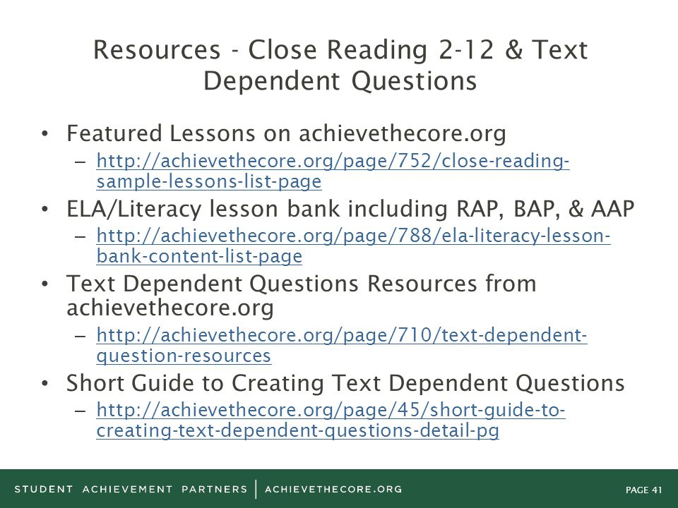 PAGE 41 Resources - Close Reading 2-12 & Text Dependent Questions Featured Lessons on achievethecore.org – http://achievethecore.org/page/752/close-re