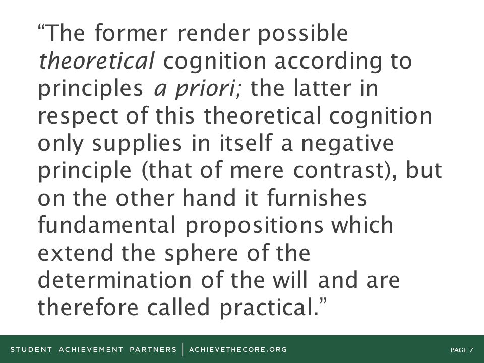 """PAGE 7 """"The former render possible theoretical cognition according to principles a priori; the latter in respect of this theoretical cognition only su"""