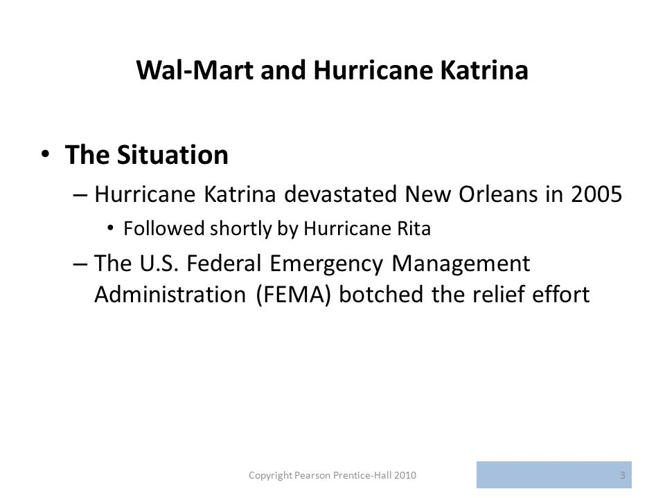 Wal-Mart and Hurricane Katrina The Situation – Hurricane Katrina devastated New Orleans in 2005 Followed shortly by Hurricane Rita – The U.S.