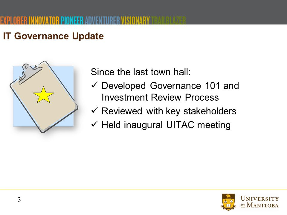 3 Since the last town hall: Developed Governance 101 and Investment Review Process Reviewed with key stakeholders Held inaugural UITAC meeting IT Governance Update