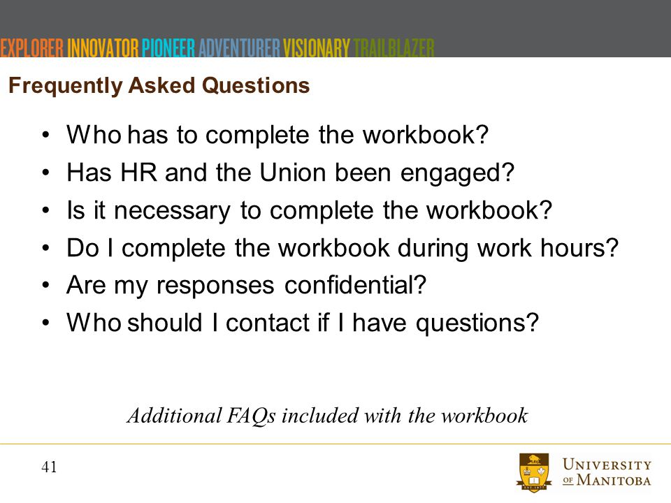 41 Frequently Asked Questions Who has to complete the workbook.