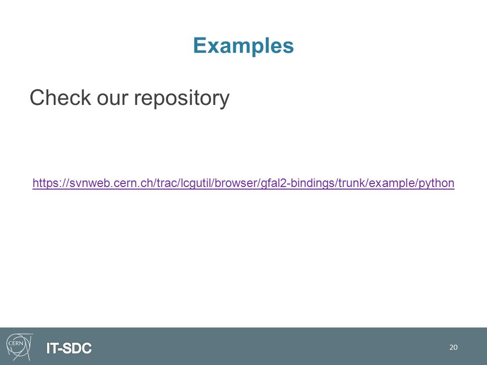 Examples Check our repository https://svnweb.cern.ch/trac/lcgutil/browser/gfal2-bindings/trunk/example/python 20
