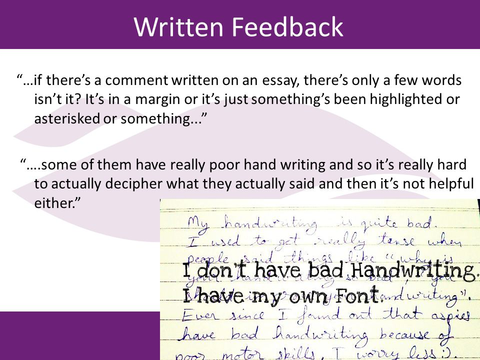Other Methods ….for the exams you get to see the transcript and got to see the comments that were in it….you're rushed a bit to really have to really get your head back into what you had been writing... all we got was our grade, the mean mark for the class and the standard deviation.