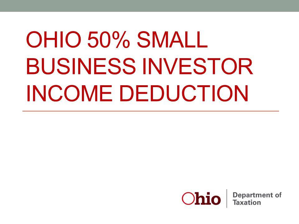 OHIO 50% SMALL BUSINESS INVESTOR INCOME DEDUCTION