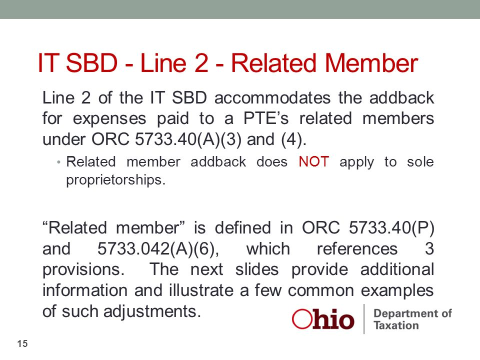 Line 2 of the IT SBD accommodates the addback for expenses paid to a PTE's related members under ORC 5733.40(A)(3) and (4). Related member addback doe