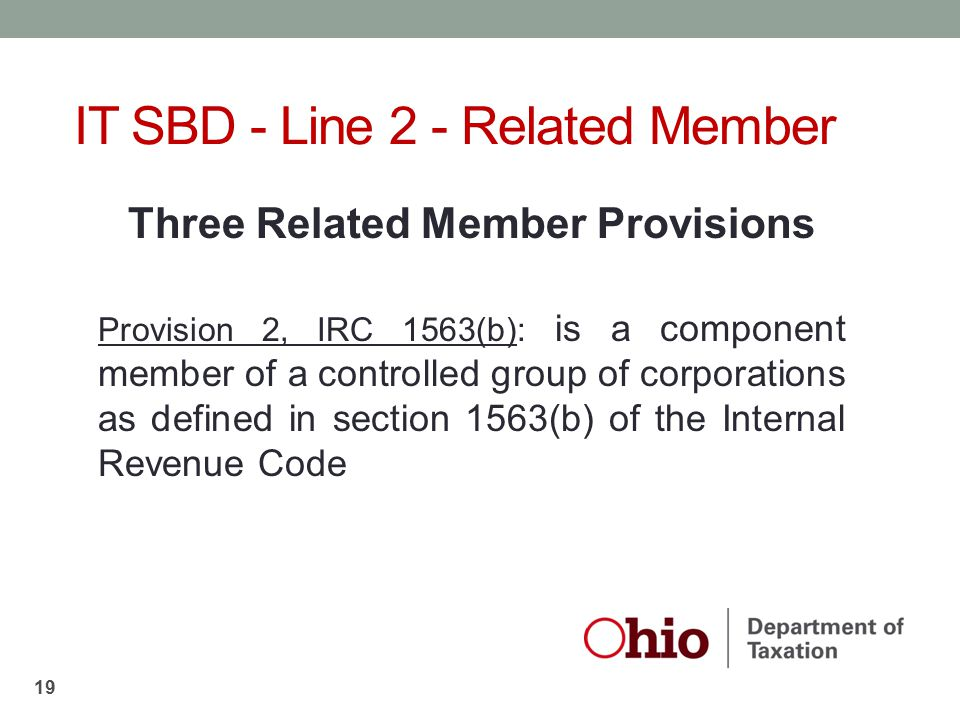 Three Related Member Provisions Provision 2, IRC 1563(b): is a component member of a controlled group of corporations as defined in section 1563(b) of