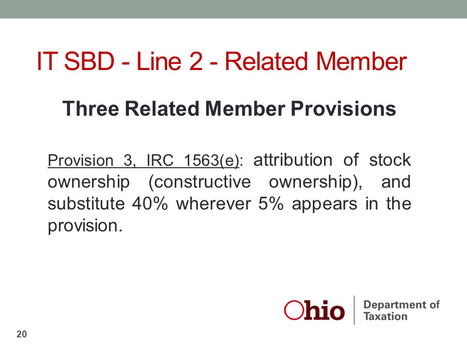 Three Related Member Provisions Provision 3, IRC 1563(e): attribution of stock ownership (constructive ownership), and substitute 40% wherever 5% appe