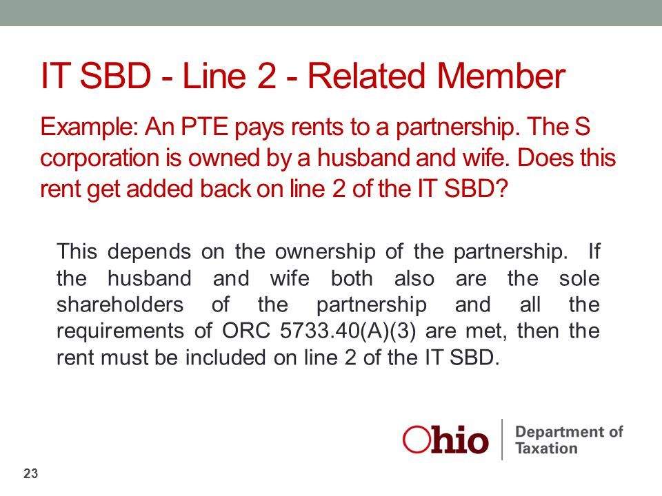 Example: An PTE pays rents to a partnership. The S corporation is owned by a husband and wife. Does this rent get added back on line 2 of the IT SBD?