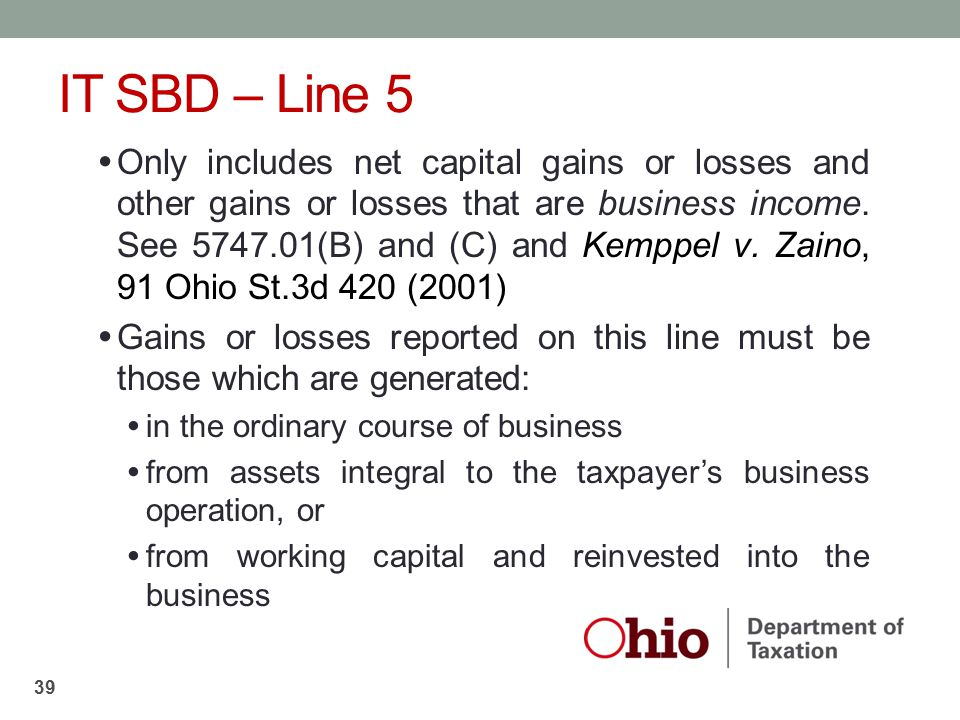 IT SBD – Line 5 Only includes net capital gains or losses and other gains or losses that are business income. See 5747.01(B) and (C) and Kemppel v. Za