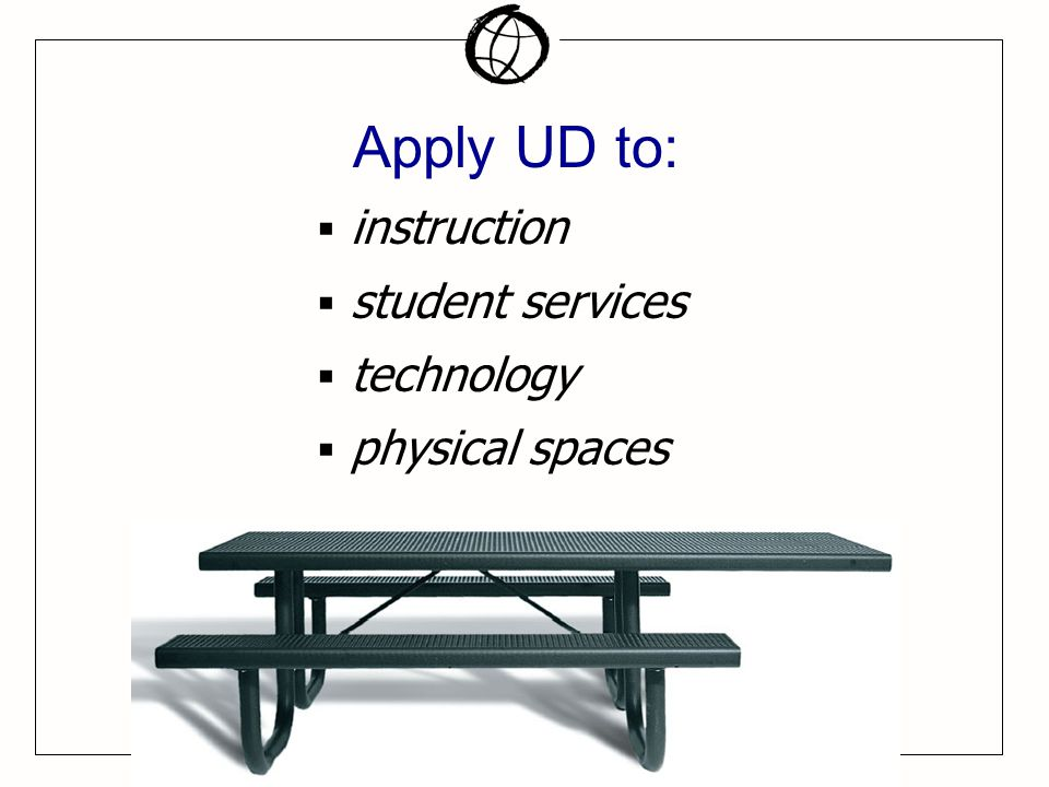  instruction  student services  technology  physical spaces Apply UD to: