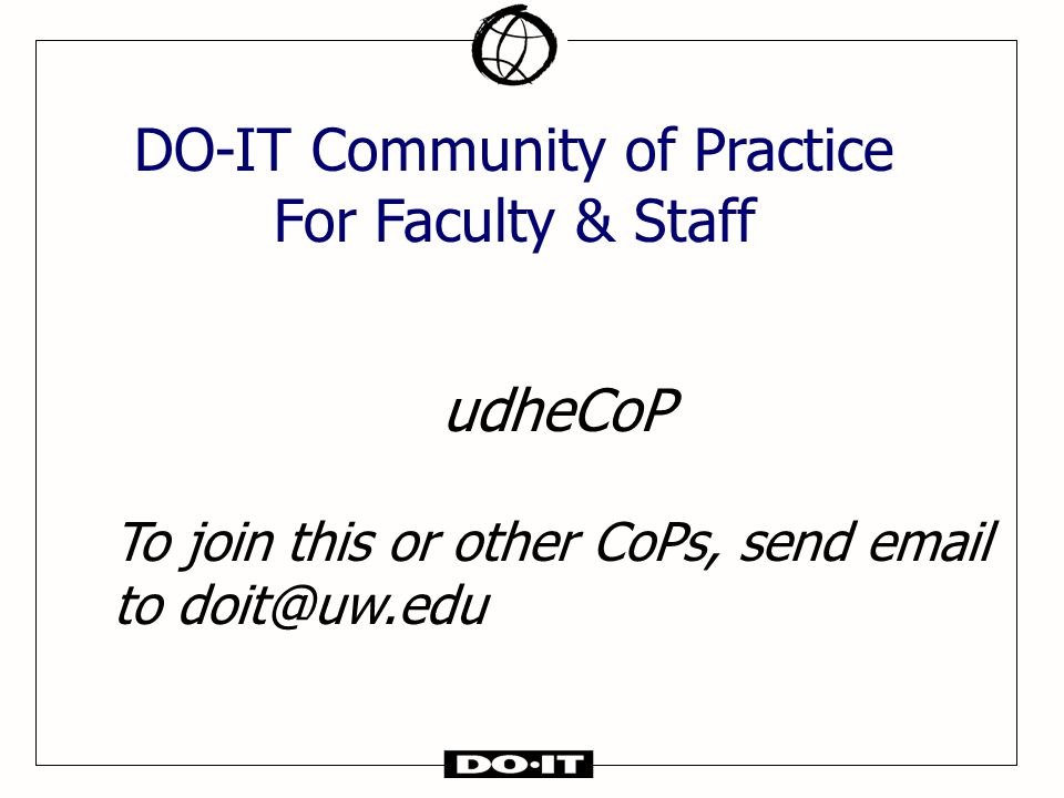 udheCoP To join this or other CoPs, send email to doit@uw.edu DO-IT Community of Practice For Faculty & Staff
