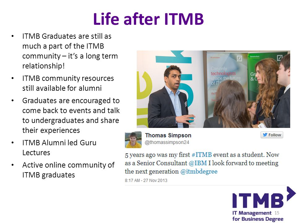 Life after ITMB ITMB Graduates are still as much a part of the ITMB community – it's a long term relationship.