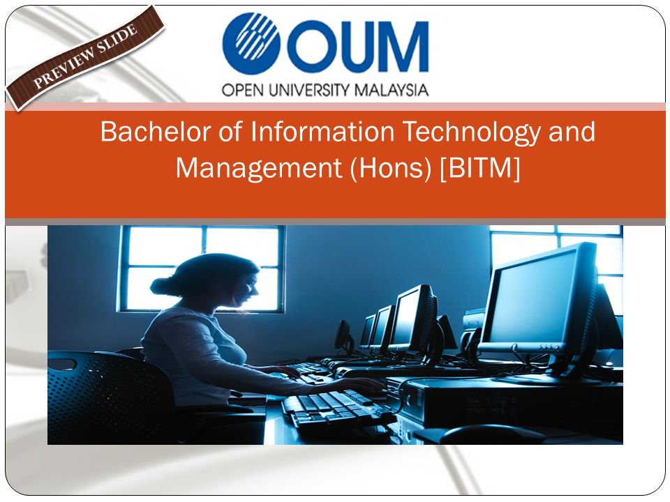 Overview of BITM @OUM The program is concern to understand the underlying principles of computing and management The program is unique as it offers a double major in the degree.