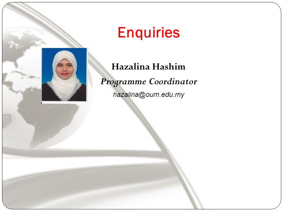 Enquiries Hazalina Hashim Programme Coordinator hazalina@oum.edu.my