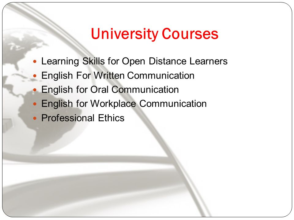 University Courses Learning Skills for Open Distance Learners English For Written Communication English for Oral Communication English for Workplace Communication Professional Ethics