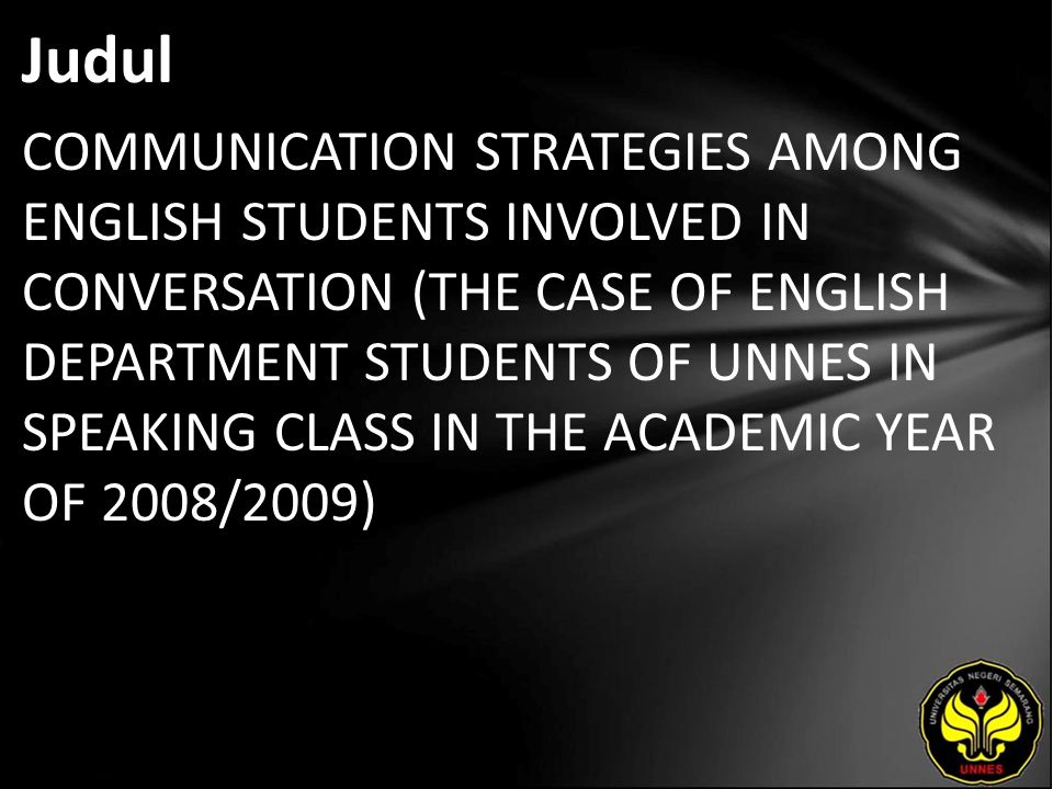 Judul COMMUNICATION STRATEGIES AMONG ENGLISH STUDENTS INVOLVED IN CONVERSATION (THE CASE OF ENGLISH DEPARTMENT STUDENTS OF UNNES IN SPEAKING CLASS IN THE ACADEMIC YEAR OF 2008/2009)