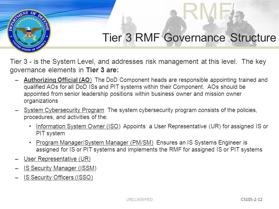 RMF CS105-2-12 Tier 3 - is the System Level, and addresses risk management at this level. The key governance elements in Tier 3 are: –Authorizing Offi