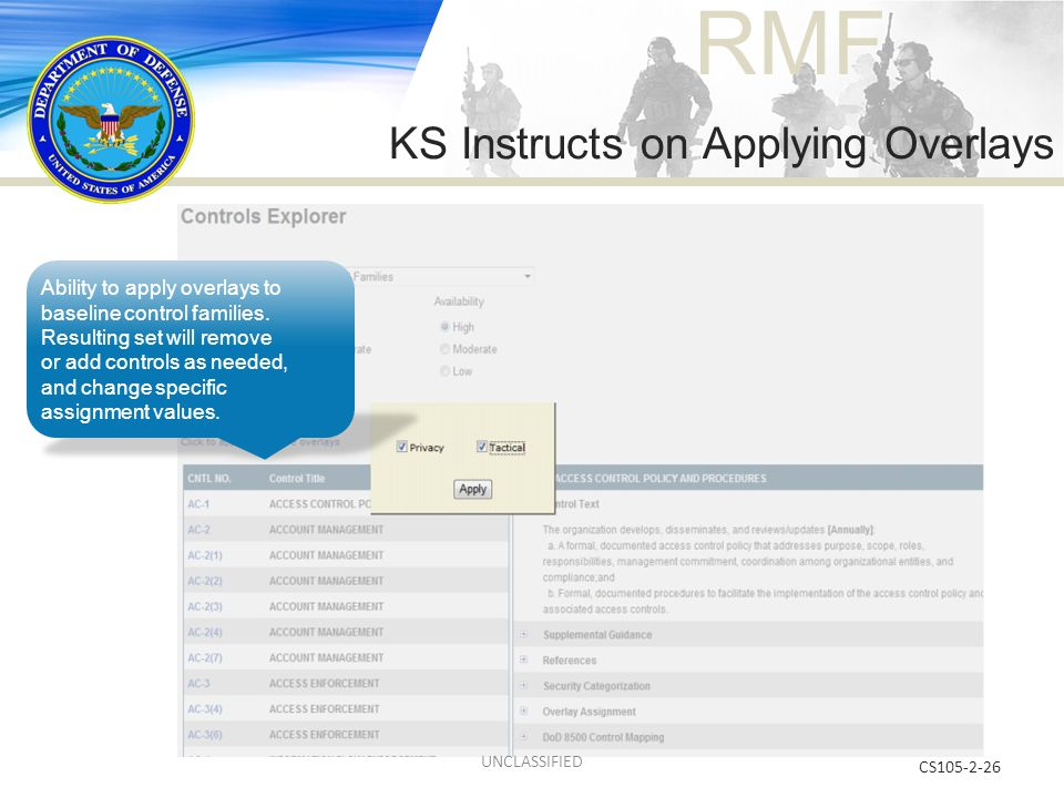 RMF KS Instructs on Applying Overlays CS105-2-26 Ability to apply overlays to baseline control families. Resulting set will remove or add controls as