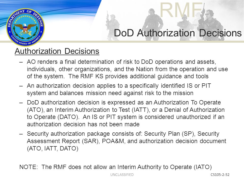 RMF CS105-2-52 Authorization Decisions –AO renders a final determination of risk to DoD operations and assets, individuals, other organizations, and t